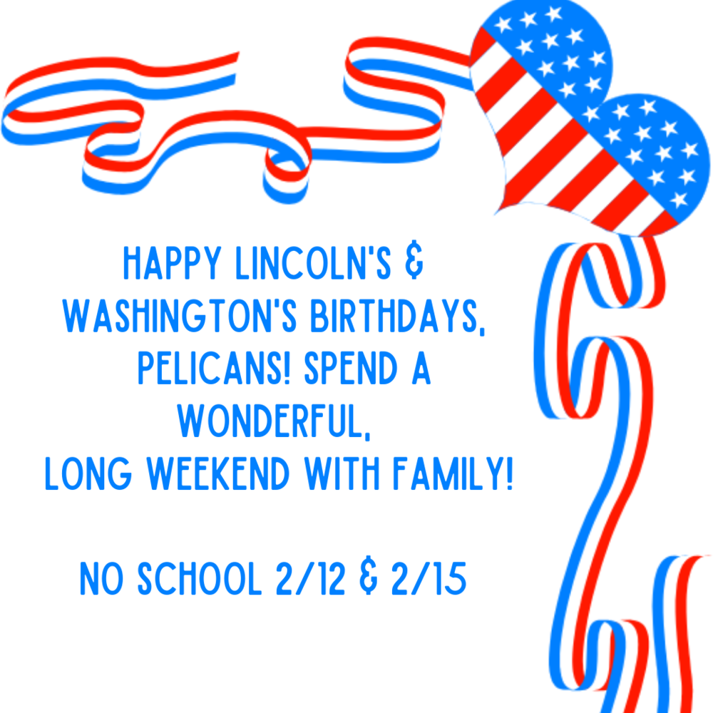 No School 2/12 & 2/15 - Lincoln's & Washington's Birthdays