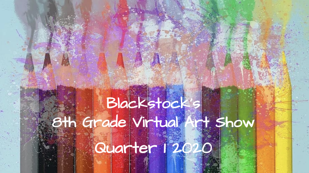 Blackstock's 8th Grade Virtual Art Show